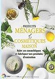 Produits ménagers et cosmétiques maison: Faire ses cosmétiques et fabriquer ses produits...