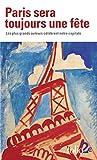 Paris sera toujours une fête - Les plus grands auteurs célèbrent notre capitale