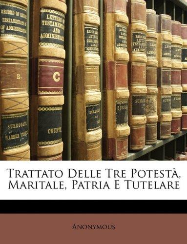 Trattato Delle Tre Potestà, Maritale, Patria E Tutelare por Anonymous