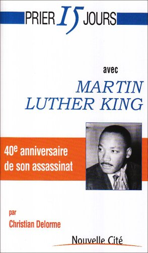 Prier 15 jours avec Martin Luther King par Christian Delorme