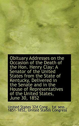 Obituary Addresses on the Occasion of the Death of the Hon. Henry Clay: A Senator of the United Stat