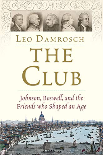 The Club: Johnson, Boswell, and the Friends Who Shaped an Age (English Edition)