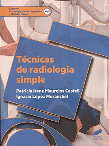 Técnicas de radiología simple (Sanidad) por Patricia Irene/López Moranchel, Ignacio Maurelos Castell