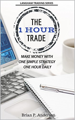 The 1 Hour Trade: Make Money With One Simple Strategy, One Hour Daily (English Edition)