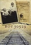 Boy 30529: A Memoir by Felix Weinberg (2013-04-09)