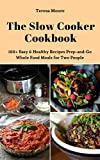 The Slow Cooker Cookbook: 100+ Easy & Healthy Recipes Prep-and-Go Whole Food Meals for Two People (Quisk and Easy Natural Food Book 65)