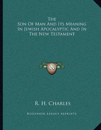 The Son of Man and Its Meaning in Jewish Apocalyptic and in the New Testament