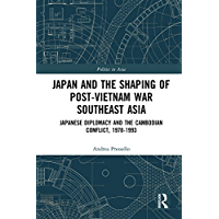 Japan and the shaping of post-Vietnam War Southeast Asia: Japanese diplomacy and the Cambodian conflict, 1978-1993…