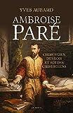 Ambroise Pare - Chirurgien des Rois et Roi des Chirurgiens
