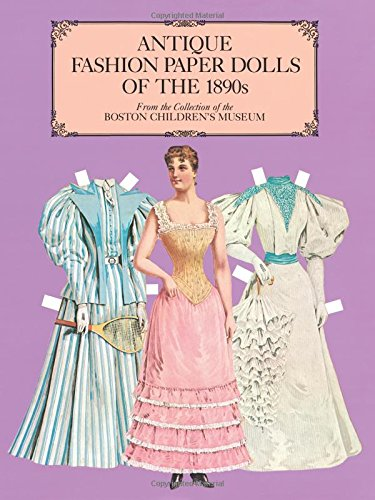 Antique Fashion Paper Dolls of the 1890s in Full Colour: From the Collection of the Boston Children's Museum (Dover Victorian Paper Dolls)