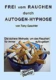 Frei vom Rauchen durch Autogen-Hypnose. Der zuverlässige Nichtraucherkurs zur Nikotinentwöhnung.