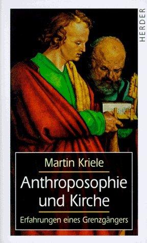 Anthroposophie und Kirche: Erfahrungen eines Grenzgängers by Martin Kriele (1996-02-14)