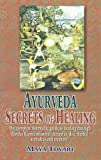 Ayurveda: Secrets of Healing: The complete Ayurvedic guide to healing through Pancha Karma seasonal therapies, diet, herbal remedies and memory.