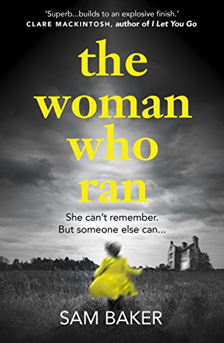 The Woman Who Ran: A gripping psychological thriller that builds to an explosive finish by [Baker, Sam]