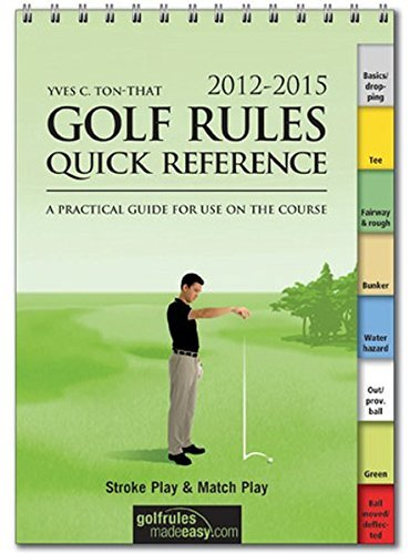 Golf Rules Quick Reference 2012-2015: A Practical Guide for Use on the Course by Yves C. Ton-That (2012-02-01)