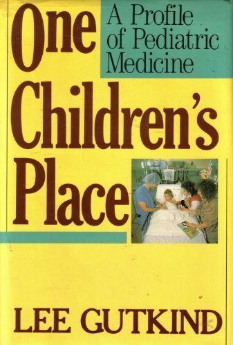 One Children's Place: A Profile of Pediatric Medicine by Lee Gutkind (1990-09-30)