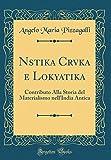Nastika Carvaka e Lokayatika: Contributo Alla Storia del Materialismo nellIndia Antica (Classic Reprint)