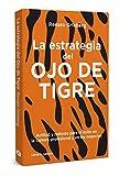 La Estrategia Del Ojo De Tigre. Actitud Y Método Para El Éxito En La Carrera Profesional Y En Los Negocios (Temáticos)