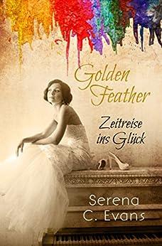 Golden Feather: Zeitreise ins Glück von [Evans, Serena C.]
