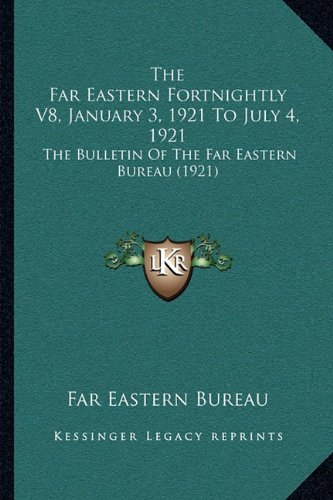 The Far Eastern Fortnightly V8, January 3, 1921 to July 4, 1921: The Bulletin of the Far Eastern Bureau (1921)