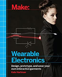 Make: Wearable Electronics: Design, prototype, and wear your own interactive garments par [Hartman, Kate]