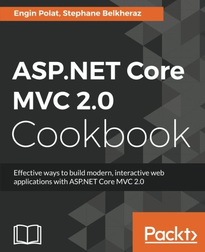 ASP.NET Core MVC 2.0 Cookbook: Effective ways to build modern, interactive web applications with ASP.NET Core MVC 2.0