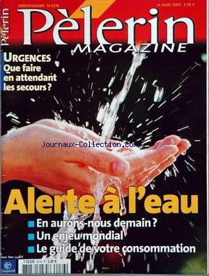 PELERIN (LE) [No 6276] du 14/03/2003 - urgences - que faire en attendant les secours alerte a l'eau en aurons nous demain un enjeu mondial le guide de votre consommation