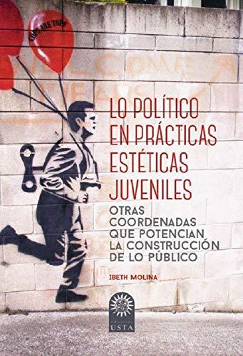 Lo político en prácticas estéticas juveniles: Otras coordenadas que potencian la construcción de lo público (EDUCACIÓN nº 1) por Ibeth Molina