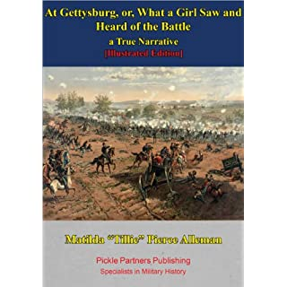 At Gettysburg, Or, What A Girl Saw And Heard Of The Battle. A True Narrative. [Illustrated Edition] (English Edition)