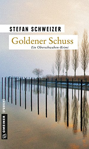 Goldener Schuss: Enzo Denz' erster Fall (Kriminalromane im GMEINER-Verlag)