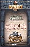 Echnaton - Im Zeichen der Sonne - Siegfried Obermeier