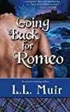 Going Back for Romeo: A Highlander Time Travel Romance: 1 (A Muir Witch Project) by L. L. Muir (21-May-2013) Paperback