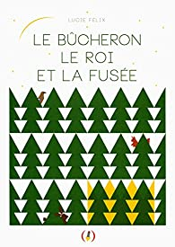 Le bûcheron, le roi et la fusée par Lucie Félix