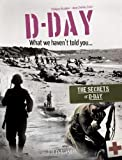 D-Day, What We Haven't Told You: The Secrets of D-Day