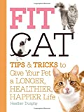 Fit Cat: Tips and Tricks to Give Your Pet a Longer, Healthier, Happier Life by Arden Moore
