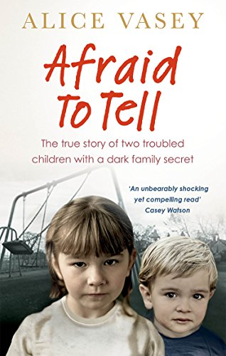 Afraid to Tell: The true story of two troubled children with a dark family secret