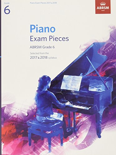 Piano Exam Pieces 2017 & 2018, Grade 6,  Selected from the 2017 & 2018 syllabus (ABRSM Exam Pieces)