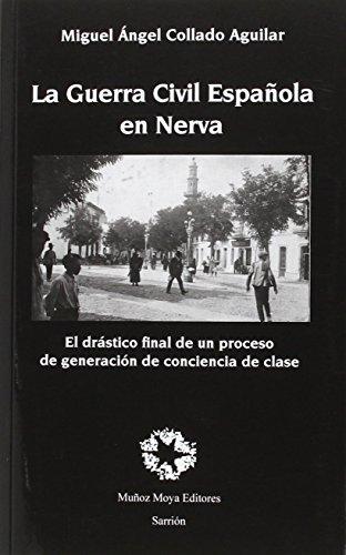 La Guerra Civil Española en Nerva: El drástico final de un proceso de generación de conciencia de clase (Ensayo) por Miguel Ángel Collado Aguilar