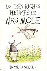Les Tres Riches Heures de Mrs Mole by Searle, Ronald (2011) Hardcover