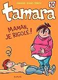 Tamara - tome 10 - Maman, je rigole ! (French Edition)