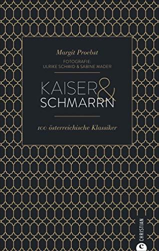 Cook & Style: Kaiser & Schmarrn. 100 österreichische Klassiker von Backhendl bis Marillenknödel.