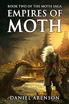 Empires of Moth (The Moth Saga Book 2) by [Arenson, Daniel]