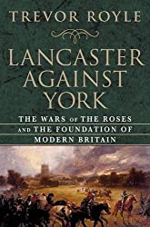 Lancaster Against York: The Wars of the Roses and the Foundation of Modern Britain by Trevor Royle (2008-07-22)