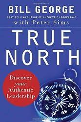 True North: Discover Your Authentic Leadership (J-B Warren Bennis Series)