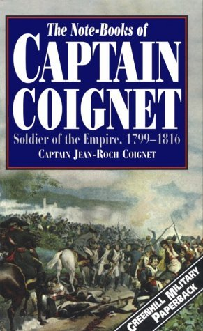 The Notebooks of Captain Coignet: Soldier of the Empire, 1799-1816 (Greenhill Military Paperback) by Jean-Roch Coignet (1998-03-02)