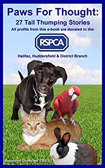 Paws For Thought: 27 Tail Thumping Stories. by [Boothroyd, Keith, Collins, Patsy, Kelly, Wayne, Cooper, Jacqui, Cooke, Lorraine, Spencer, Hannah, Kay, Melissa, Charles, Beatrice, Bee, S., Wright, Clair]