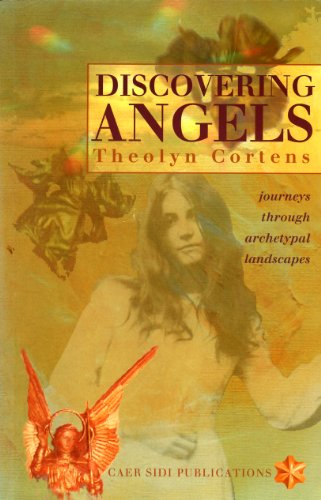 Discovering Angels: Journeys Through Archetypal Landscapes por Theolyn Cortens