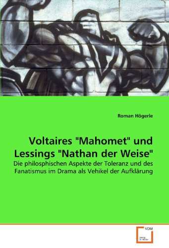 Voltaires Mahomet und Lessings Nathan der Weise: Die philosphischen Aspekte der Toleranz und des Fanatismus im Drama als Vehikel der Aufklärung