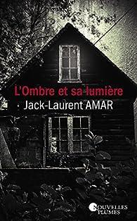 L'ombre et sa lumière par Jack-Laurent Amar