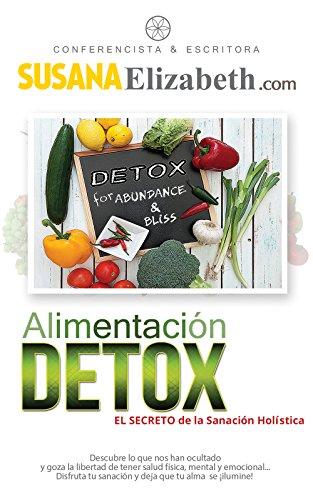 Alimentación Detox: El Secreto de la Sanación Holística por Susana Elizabeth